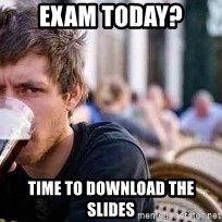 The Lazy College Senior - Exam today? Time to download the slides