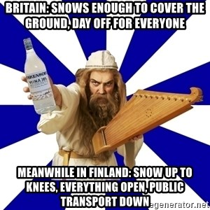 FinnishProblems - Britain: snows enough to cover the ground, day off for everyone Meanwhile in finland: snow up to knees, everything open, public transport down