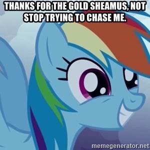 rainbow dash excited - thanks for the gold sheamus, not stop trying to chase me.