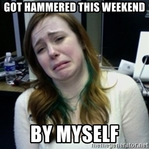 depressedmadge - got hammered this weekend by myself