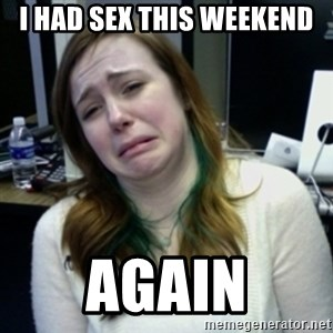 depressedmadge - i had sex this weekend again