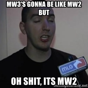 Robert Trolling derp - mw3's gonna be like mw2 but oh shit, its mw2