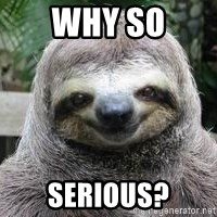 Sexual Sloth - WHY SO SERIOUS?