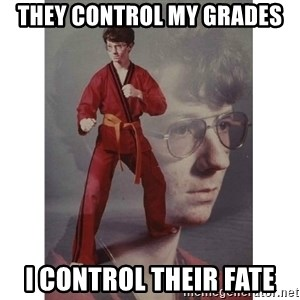 Karate Kid - they control my grades i control their fate