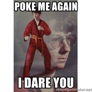 Karate Kid - Poke me again i dare you