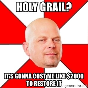 Pawn Stars - Holy grail? it's gonna cost me like $2000 to restore it