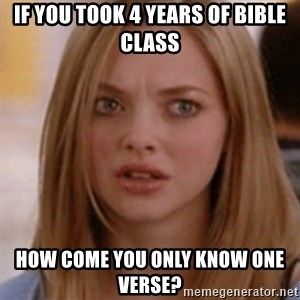 karen smith - if you took 4 years of bible class how come you only know one verse?