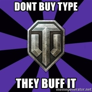 World of Tanks - Dont buy Type They buff it