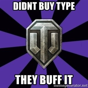 World of Tanks - DIDNT buy type they buff it