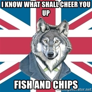 Sir Courage Wolf Esquire - I know what shall cheer you up fish and chips