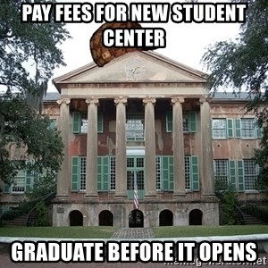 Scumbag College - Pay Fees for New student center Graduate before it opens