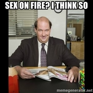 Kevin Malone (the office) - sex on fire? i think so