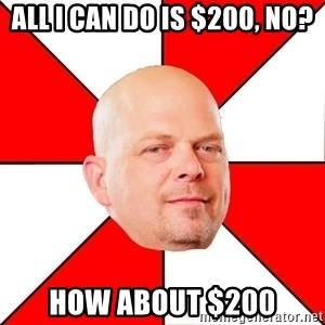 Pawn Stars - All I can do is $200, no? HOw about $200