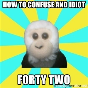 Dafak Monkey - how to confuse and idiot forty two