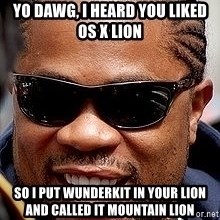 Xzibit - Yo dawg, i heard you liked os x lion so i put wunderkit in your lion and called it mountain lion