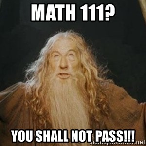 You shall not pass - Math 111? YOU SHALL NOT PASS!!!