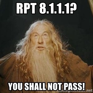 You shall not pass - RPT 8.1.1.1? You Shall NOT PASS!