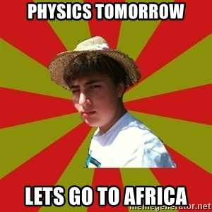 Casual Racist Hillman - Physics tomorrow lets go to africa