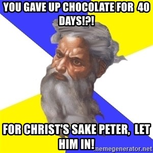 God - You gave up chocolate for  40 days!?! For Christ's sake Peter,  let him in!