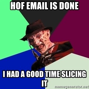 freddy krueger - HOF EMAIL IS DONE I HAD A GOOD TIME SLICING IT
