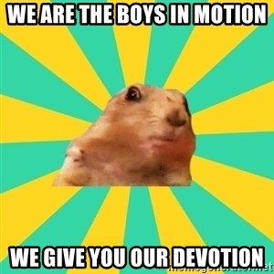 Dramatic Chipmunk - WE ARE THE BOYS IN MOTION WE GIVE YOU OUR DEVOTION