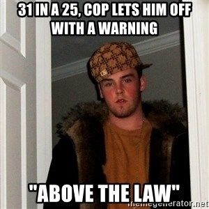 """Scumbag Steve - 31 in a 25, cop lets him off with a warning """"above the law"""""""