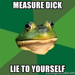 Foul Bachelor Frog - measure dick lie to yourself
