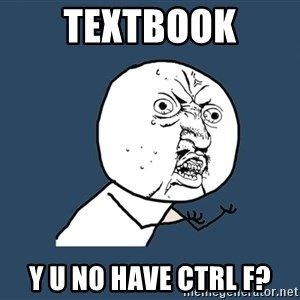 Y U No - textbook y u no have ctrl f?