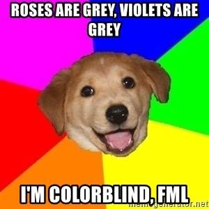 Advice Dog - Roses are grey, violets are grey I'm colorblind, FML