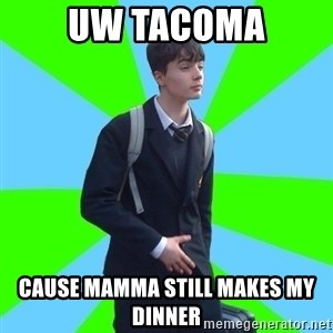 Impeccable School Child - UW Tacoma Cause Mamma Still makes my Dinner