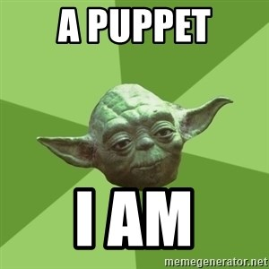 Advice Yoda Gives - a puppet i am