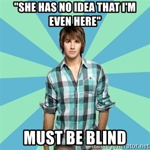 """Vain James - """"SHe has no idea that i'm even here"""" must be blind"""