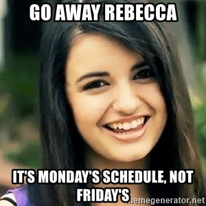 Rebecca Black Fried Egg - go away rebecca it's monday's schedule, not friday's