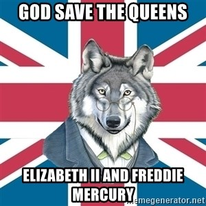 Sir Courage Wolf Esquire - god save the queens elizabeth II and freddie mercury
