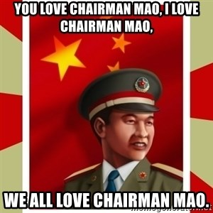 Stern but honest Chinese guy - you love chairman mao, i love chairman mao,  we all love chairman mao.