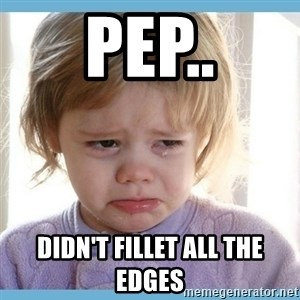 crying kid - PEP.. DIDN'T FILLET ALL THE EDGES