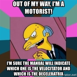 Mr. Burns - out of my way, I'm a motorist! I'm sure the manual will indicate which one is the velocitator and which is the deceleratrix