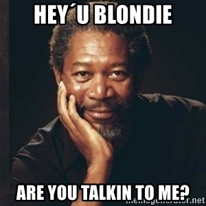 Morgan Freeman - HEy´u Blondie are you talkin to me?