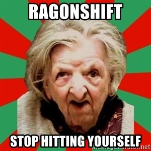 Crazy Old Lady - Ragonshift stop hitting yourself