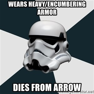 stormtrooper - Wears heavy/encumbering armor dies from arrow