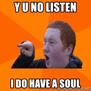 CopperCab Points - Y u no listen i do have a soul