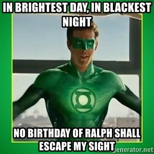 Green Lantern - in brightest day, in blackest night no birthday of ralph shall escape my sight