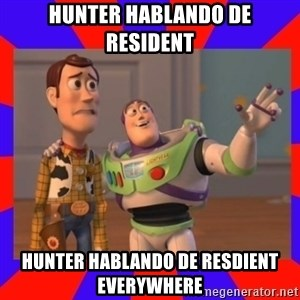 Everywhere - hunter hablando de resident hunter hablando de resdient everywhere
