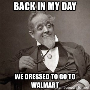 1889 [10] guy - back in my day we dressed to go to walmart