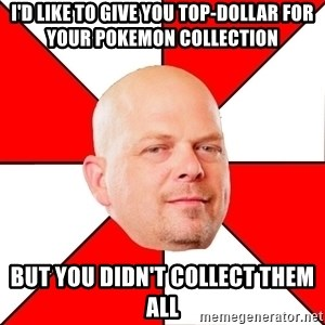 Pawn Stars - I'd like to give you top-dollar for your pokemon collection But you didn't collect them all