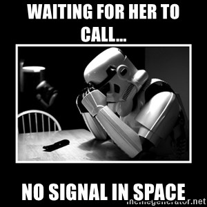 Sad Trooper - Waiting for her to call... NO SIGNAL IN SPACE