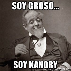 1889 [10] guy - Soy groso... Soy kangry