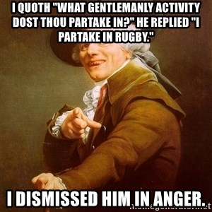 """Joseph Ducreux - I quoth """"What gentlemanly activity dost thou partake in?"""" he replied """"I partake in rugby."""" i dismissed him in anger."""