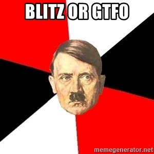 Advice Hitler - blitz or gtfo
