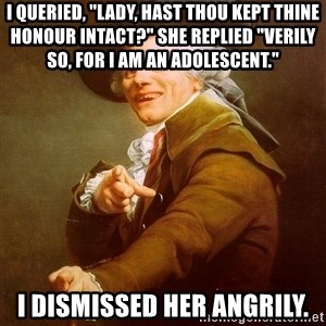"""Joseph Ducreux - i queried, """"Lady, hast thou kept thine honour intact?"""" She replied """"Verily so, for I am an adolescent."""" I dismissed her angrily."""